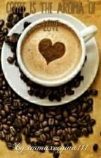 Coffee Is The Aroma Of Love by emmaxregina111