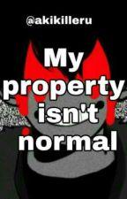 My property isn't normal by akikilleru