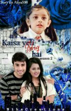 Kaisa Yeh Ishq Hai (S02)  by aliya598