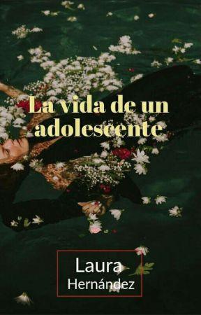 La Vida De Un Adolescente  by LauraSay1