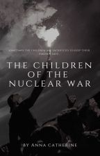 The Children of the Nuclear War by annacaatherine_
