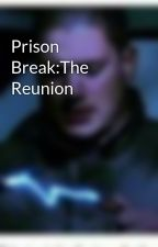 Prison Break:The Reunion by cavanalford07