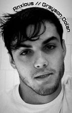 Anxious  // Grayson Dolan *Removed for editing* by grxciestyles