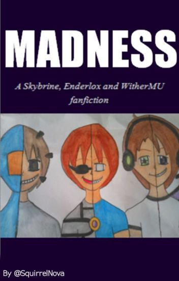 Madness - A Skybrine, Enderlox and WitherMU fanfic