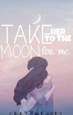 TAKE HER TO THE MOON FOR ME  by CrazyMendes_