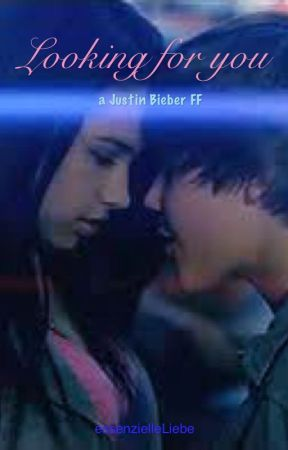 Looking for you <3 (a Justin Bieber Fanfiction) by essenzielleLiebe