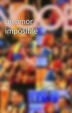 un amor imposible by rosariofandesnooby