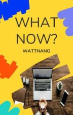 What Now? by WattpadNaNoWriMo