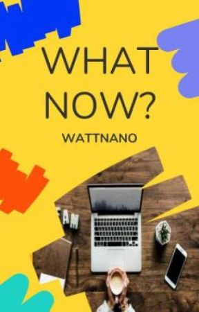 What Now? by WattNaNo