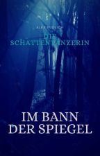 Die Schattentänzerin Band 2 - Im Bann der Spiegel by AlexPudlich