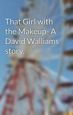 That Girl with the Makeup- A David Walliams story. by ImpracticalxHuman