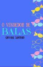 O vendedor de Balas   (Romancegay) Capitulo Semanal by GioSampaio3