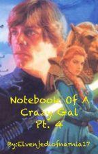 Notebook Of A Crazy Gal Pt. 4 by Elvenjediofnarnia17