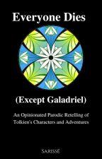 Everyone Dies (Except Galadriel) by Sarissee