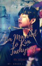 I'm Married To Kim Taehyung by kth_taeEqualsTea