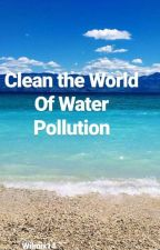Clean the World of Water Pollution#PlanetorPlastic by wilmix14
