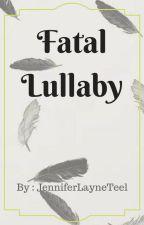 Fatal Lullaby by JenniferLayneTeel