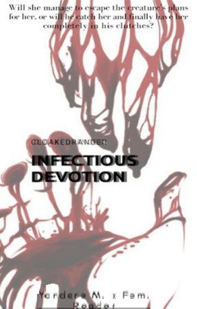 Infectious Devotion (Yandere M. x Fem. Reader) by Cloakedranger