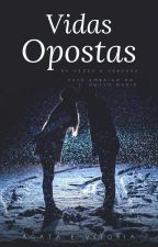 Vidas Opostas - Livro 01 by AgataCristinaRibeiro