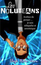 Les Noluteans - Livre 1 by elsyh_auteure