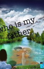 Who is my father by Allstarsx