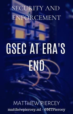 Security and Enforcement: GSEC at Era's End by hyperionlevelq