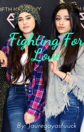 Fighting For Love(Camren) by GoldenWolfBlood