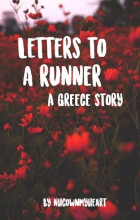《 letters to a runner ~ greece, nhc 》 {COMPLETED} by nhcownmyheart