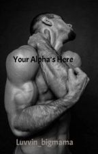 Your Alpha's Here (Second book of the Dark Shifters series) by luvvin_bigmama