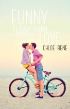 Funny Thing About Love by chloeirene1