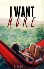I WANT MORE by jlap11