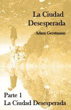 La Ciudad Desesperada (Parte 1 - La Ciudad Desesperada) by kroznik