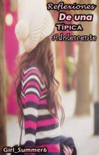 Reflexiones de una típica adolescente. by girl_summer6