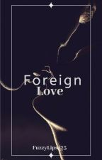 Foreign Love (Book 3 of Control Series) by FuzzyLips123