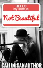 Hello My Name Is  Not Beautiful by CailinIsAnAuthor