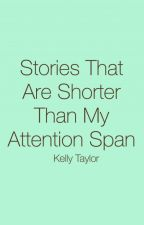 Stories That Are Shorter Than My Attention Span by kelly_0701
