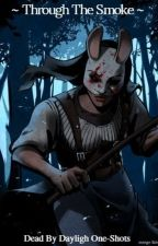 Through The Smoke (Dead By Daylight One-Shots) by skittybat