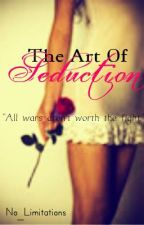 The Art Of Seduction(Slowly Editing...) by No_Limitations