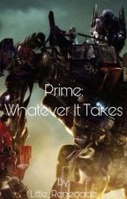 Prime: Whatever It Takes by Little_Renegade