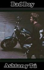 Bad Boy ~ Ashton Irwin y Tu · 5SOS by ___SK8girl___
