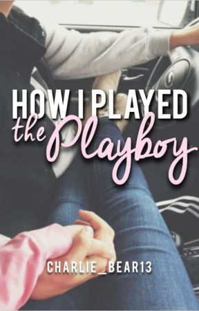 How I Played the Playboy by charlie_bear13