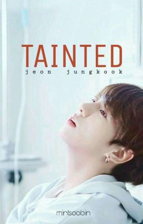 Tainted || Jeon Jungkook [ON HOLD] by mintsoobin