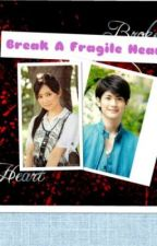 Break a Fragile Heart (Editing) by sweetkisses_cutechi