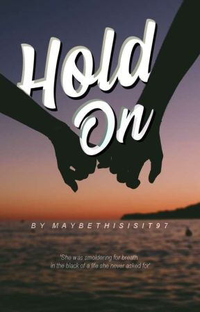 Hold on *Completed* by maybethisisit97