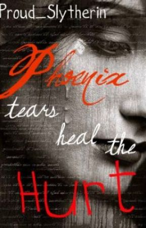 Phoenix Tears Heal The Hurt by Proud_Slytherin