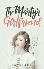 The Martyr Girlfriend by danchan07