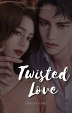 Twisted Love //COMPLETED // by Lovlychims