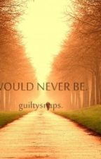 WouldNeverBe. by guiltysnaps