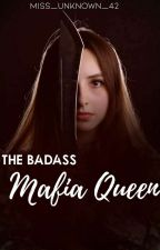 The Badass Mafia Queen(Completed) by Miss_Unknown_42