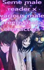 Seme male reader x various male creepypasta characters  by afi1221